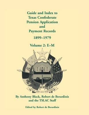 Guide and Index to Texas Confederate Pension Application and Payment Records, 1899-1979, Volume 2, E-M (Paperback)