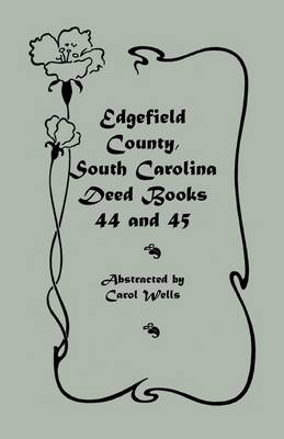 Edgefield County, South Carolina Deed Books 44 and 45, Recorded 1829-1832 (Paperback)