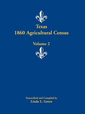 Texas 1860 Agricultural Census: Volume 2 (Paperback)