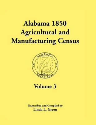 Alabama 1850 Agricultural and Manufacturing Census, Volume 3 for Autauga, Baldwin, Barbour, Benton, Bibb, Blount, Butler, Chambers, Cherokee, Choctaw, (Paperback)