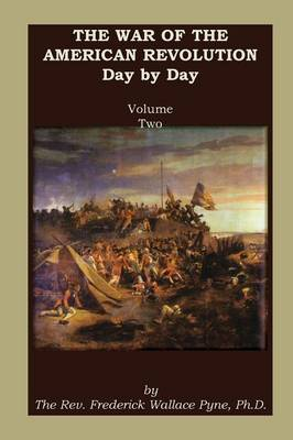 The War of the American Revolution: Day by Day, Volume 2, Chapters VI, VII, VIII, IX, and X. the Years 1779, 1780, 1781, 1782, and 1783 (Paperback)