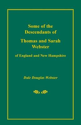 Some of the Descendants of Thomas and Sarah Webster of England and New Hampshire (Paperback)