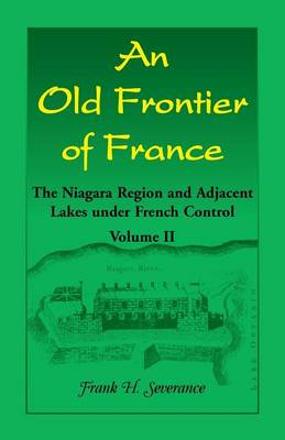 An Old Frontier of France: The Niagara Region and Adjacent Lakes Under French Control, Volume 2 (Paperback)