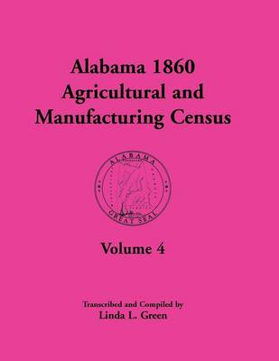 Alabama 1860 Agricultural and Manufacturing Census: Volume 4 for Perry, Pickens, Pike, Randolph, Russell, Shelby, St. Clair, Sumter, Tallapoosa, Talla (Paperback)