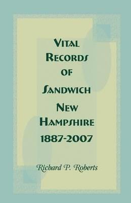 Vital Records of Sandwich, New Hampshire, 1887-2007 (Paperback)