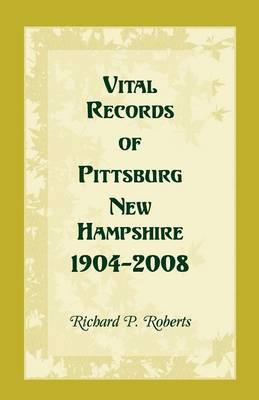 Vital Records of Pittsburg, New Hampshire, 1904-2008 (Paperback)
