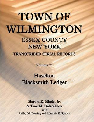 Town of Wilmington, Essex County, New York, Transcribed Serial Records: Volume 21, Haselton Blacksmith Ledger (Paperback)