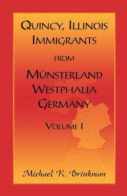 Quincy, Illinois, Immigrants from Munsterland, Westphalia, Germany: Volume I (Paperback)