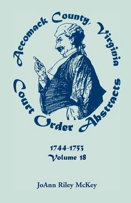 Accomack County, Virginia Court Order Abstracts, Volume 18: 1744-1753 (Paperback)