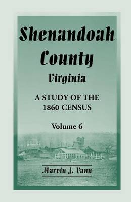 Shenandoah County, Virginia: A Study of the 1860 Census, Volume 6 (Paperback)