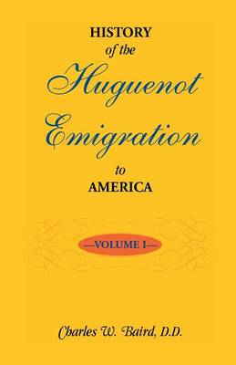 History of the Huguenot Emigration to America: Volume 1 (Paperback)