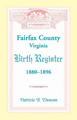 Fairfax County, Virginia Birth Register, 1880-1896 (Paperback)