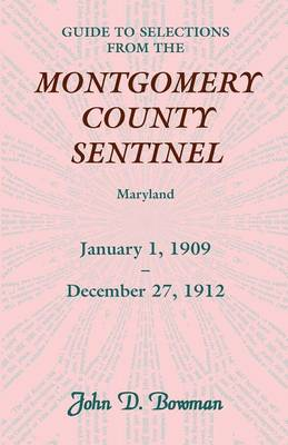 Guide to Selections from the Montgomery County Sentinel, Jan. 1 1909 - Dec. 27, 1912 (Paperback)