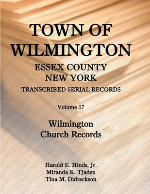 Town of Wilmington, Essex County, New York, Transcribed Serial Records: Volume 17, Wilmington Church Records (Paperback)