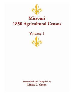 Missouri 1850 Agricultural Census: Volume 4 (Paperback)