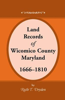 Land Records Wicomico County, Maryland, 1666-1810 (Paperback)