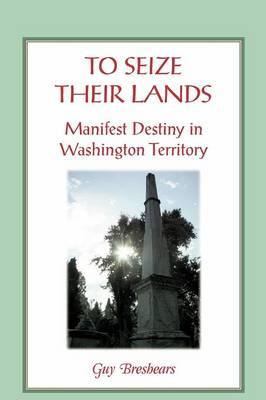 To Seize Their Lands: Manifest Destiny in Washington State (Paperback)