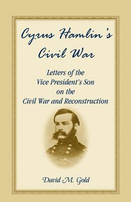Cyrus Hamlin's Civil War: Letters of the Vice President's Son on the Civil War and Reconstruction (Paperback)