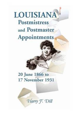 Louisiana Postmistress and Postmaster Appointments 20 June 1866-17 November 1931 (Paperback)