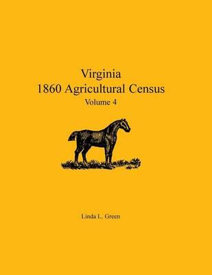 Virginia 1860 Agricultural Census: Volume 4 (Paperback)