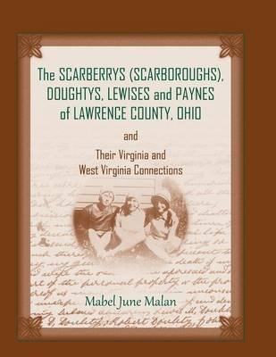 The Scarberrys (Scarboroughs), Doughtys, Lewises and Paynes of Lawrence County, Ohio, and Their Virginia and West Virginia Connections (Paperback)