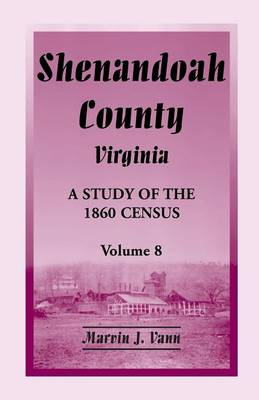 Shenandoah County, Virginia: A Study of the 1860 Census, Volume 8 (Paperback)