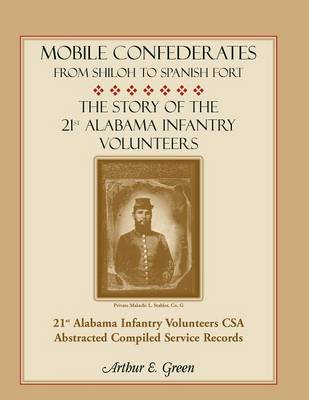 Mobile Confederates from Shiloh to Spanish Fort: The Story of the 21st Alabama Infantry Volunteers (Paperback)