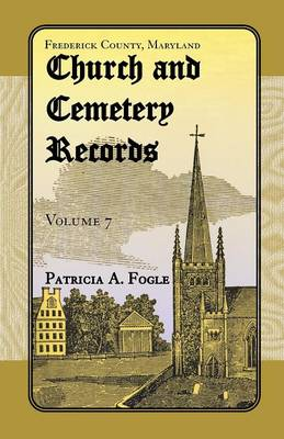 Frederick County, Maryland Church and Cemetery Records, Volume 7 (Paperback)