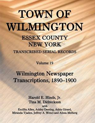 Town of Wilmington, Essex County, New York, Transcribed Serial Records: Volume 19. Wilmington Newspaper Transcriptions, 1890-1900 (Paperback)