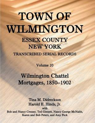 Town of Wilmington, Essex County, New York, Transcribed Serial Records, Volume 20. Wilmington Chattel Mortgages, 1850-1902 (Paperback)
