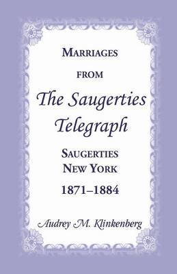 Marriages from the Saugerties Telegraph, Saugerties, New York, 1871-1884 (Paperback)