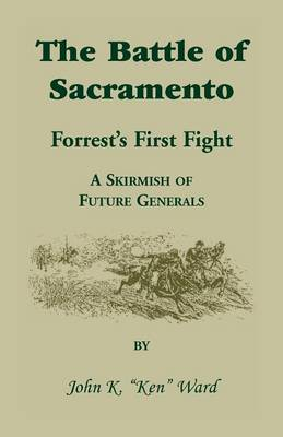 The Battle of Sacramento: Forrest's First Fight, a Skirmish of Future Generals (Paperback)