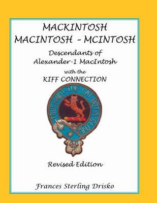 Mackintosh - Macintosh - McIntosh: Descendants of Alexander -1 Macntosh with the Kiff Connection. Revised Edition (Paperback)