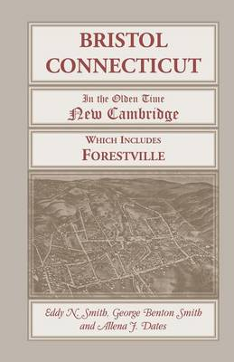Bristol, Connecticut, (in the Olden Time New Cambridge) Which Includes Forestville (Paperback)