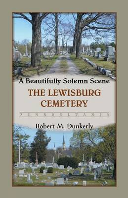 A Beautifully Solemn Scene: The Lewisburg Cemetery, Pennsylvania (Paperback)