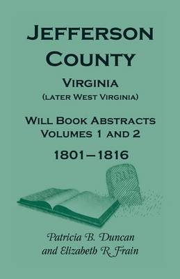 Jefferson County, Virginia (Later West Virginia), Will Book Abstracts, Volumes 1 and 2, 1801-1816 (Paperback)