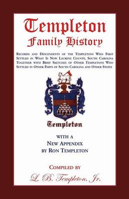 Templeton Family History: Records and Descendents of the Templetons Who First Settled in What Is Now Laurens County, South Carolina Together Wit (Paperback)