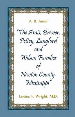 "A. B. Amis' ""The Amis, Brewer, Pettey, Landford and Wilson Families of Newton County, Mississippi"" (Paperback)"