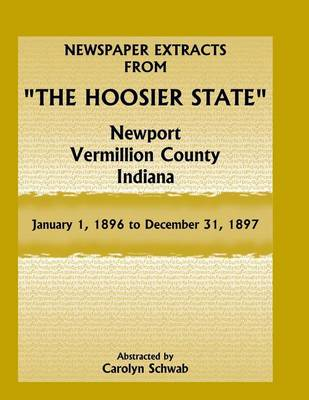 Newspaper Extracts from the Hoosier State, Newport, Vermillion County, Indiana, January 1, 1896 to December 31, 1897 (Paperback)