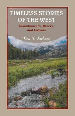 Timeless Stories of the West: Mountaineers, Miners, and Indians (Paperback)