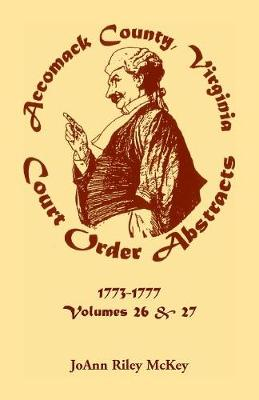 Accomack County, Virginia Court Order Abstracts: Volumes 26 and 27: 1773-1777 (Paperback)