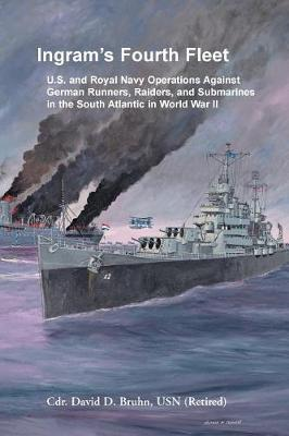 Ingram's Fourth Fleet: U.S. and Royal Navy Operations Against German Runners, Raiders, and Submarines in the South Atlantic in World War II (Paperback)