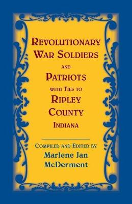 Revolutionary Soldiers and Patriots with ties to Ripley County, Indiana (Paperback)
