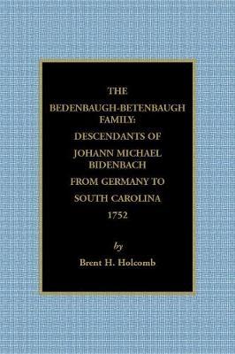 The Bedenbaugh-Betenbaugh Family: Descendants of Johann Michael Bidenbach from Germany to South Carolina, 1752 (Paperback)