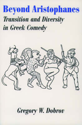 Beyond Aristophanes: Transition and Diversity in Greek Comedy - Society for Classical Studies American Classical Studies (Paperback)