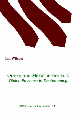 Out of the Midst of the Fire: Divine Presence in Deuteronomy - Society of Bible literature No 151 (Paperback)
