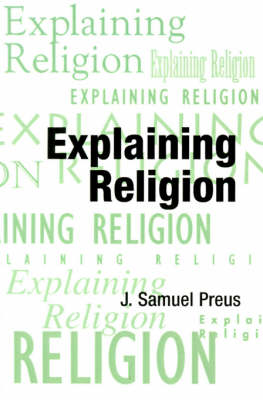 Explaining Religion: Criticism and Theory from Bodin to Freud - AAR Religions in Translation (Paperback)