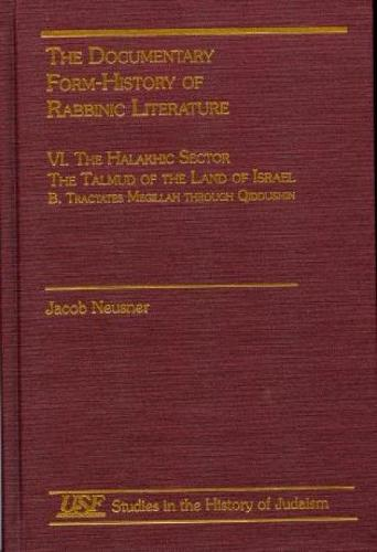 The Documentary Form-History of Rabbinic Literature: VI. The Halakhic Sector - Studies in the History of Judaism (Hardback)
