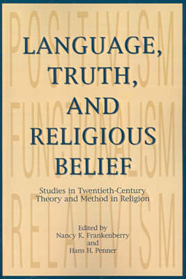 Language, Truth, and Religious Belief: Studies in Twentieth-Century Theory and Method in Religion - AAR Religions in Translation (Paperback)