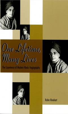 One Lifetime, Many Lives: The Experience of Modern Hindu Hagiography - AAR The Religions Series 6 (Paperback)